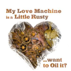 My Love Machine is a Little Rusty - Want to Oil it? Thumbnail