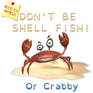 NOTE TO MYSELF - DONT BE SHELL FISH OR CRABBY Thumbnail