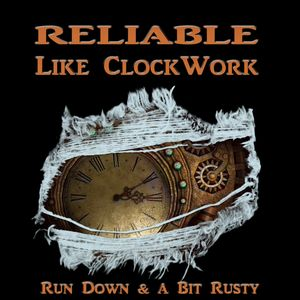Reliable Like ClockWork - Run Down & a Bit Rusty Thumbnail